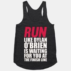 Run like Dylan O Brien is waiting for you at the finish line