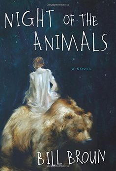 Night of the Animals: A Novel by Bill Broun