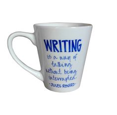 MUG: Writing is a way of talking without being interrupted. Jules Renard