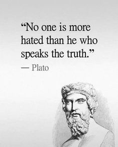 Positive Quotes : No one is more hated than he who speaks the truth. Positive Quotes : QUOTATION – Image : Quotes Of the day – Description No one is more hated than he who speaks the truth. Sharing is Power – Don't forget to share this quote ! Wise Quotes, Quotable Quotes, Famous Quotes, Great Quotes, Words Quotes, Success Quotes, Motivational Quotes, Funny Quotes, Inspirational Quotes