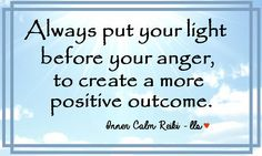 Instead of leading with a negative, always start off with a positive. Shine your light and don't let a situation bring out the ugly - Leslie <3 Inner Calm Reiki #love #light #anger #positivity
