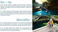 Kin-Ha es un cenote cerrado y Blancaflor uno abierto, pero cada uno con su propio encanto