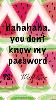 1000+ ideas about hahaha!! you don't know my password on Pinterest ...