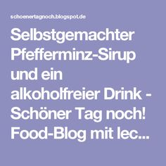 Selbstgemachter Pfefferminz-Sirup und ein alkoholfreier Drink - Schöner Tag noch! Food-Blog mit leckeren Rezepten für jeden Tag