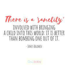 There is a 'sanctity' involved with bringing a child into this world: it is better than bombing one out of it. James Baldwin, Bring It On, Good Things, Babies, Words, Children, Inspiration, Boys, Biblical Inspiration