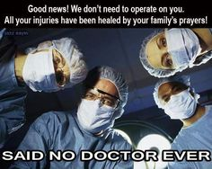 If your surgeon starts praying, you're most likely screwed.