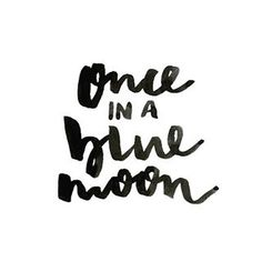 Once in a blue >>-moon->