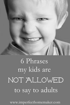 Do your kids respect authority? My kids are not allowed to say these phrases to adults!
