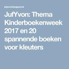 JufYvon: Thema Kinderboekenweek 2017 en 20 spannende boeken voor kleuters