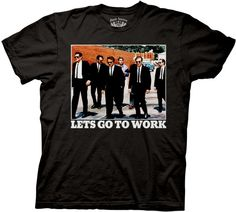 Reservoir Dogs T-shirts - Lets Go to Work Adult Black Reservoir Dogs T-shirts This Reservoir Dogs shirt features the crew of Mr. White, Mr. Blonde,