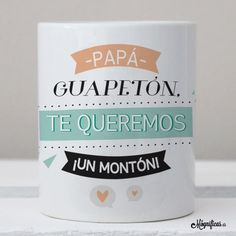 """Especial Mamás & Papás : Taza """"Papá Guapetón"""" Fathers Day Art, Fathers Day Gifts, Gifts For Dad, Bussines Ideas, Diy Mugs, Mr Wonderful, Motivational Phrases, Mug Designs, Sharpie"""