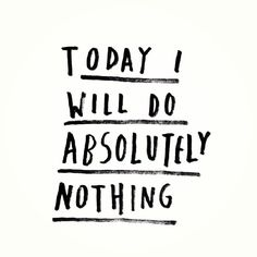 Today I Will Do Absolutely Nothing #Happy Sunday The Words, Cool Words, Words Quotes, Me Quotes, Sayings, Lazy Quotes, Lazy Sunday Quotes, Quotes Images, Morning Quotes