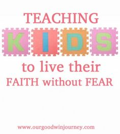 Faith Without Fear - teaching our kids to live their faith without fear #parenting #family #faith
