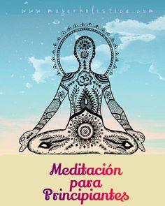 http://mujerholistica.com/meditacion-para-principiantes/ La meditación es una forma de mejorar la mente, similar a la forma en que la condición física mejora nuestro cuerpo. Sin embargo, hay muchas técnicas de meditación. Entonces, ¿cómo meditar?