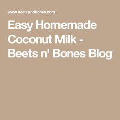 Easy Homemade Coconut Milk - Beets n' Bones Blog