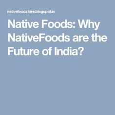 Native Foods: Why NativeFoods are the Future of India?