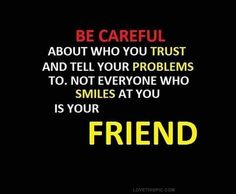 be careful about who you trust life quotes quotes quote life wise advice wisdom life lessons friendship quote friendship quotes