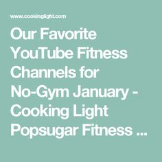 Our Favorite YouTube Fitness Channels for No-Gym January - Cooking Light Popsugar  Fitness Bender