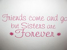 Sisters Wall Decal Vinyl Wall Lettering Friends Come and Go But Sisters are Forever Wall Quote