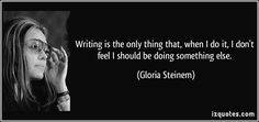 When I write, I know I'm doing what I'm meant to do.