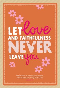 Let love and faithfullness never leave you