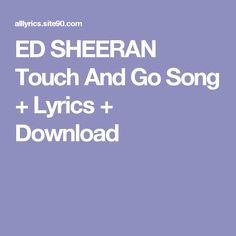 ED SHEERAN Touch And Go Song + Lyrics + Download