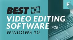 Best Video Editing Software for Windows 10: Top 5 Video Editors Review