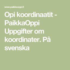 Opi koordinaatit - PaikkaOppi  Uppgifter om koordinater. På svenska