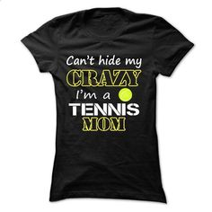 Cant hide my crazy, im a TENNIS mom - #cute t shirts #shirt designer. PURCHASE NOW => https://www.sunfrog.com/Birth-Years/Can-Black-18241979-Ladies.html?id=60505