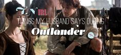 Things My Husband Says During Outlander: Castle Leoch - That's Normal | These articles are HILARIOUS!