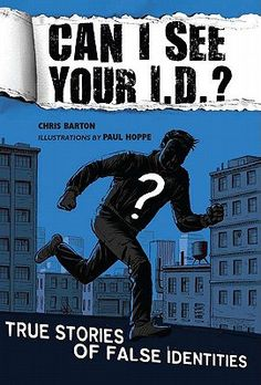 Can I See Your I. : True Stories of False Identities by Chris Barton True crime, desperation, fraud, and adventure: From the impoverished young woman who enchanted nineteenth-century Brit… Chris Barton, Sci Fi Short Stories, Frank Abagnale, Book Reviews For Kids, Identity Theft, Reading Levels, Nassau, See You, True Crime