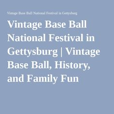 Vintage Base Ball National Festival in Gettysburg | Vintage Base Ball, History, and Family Fun