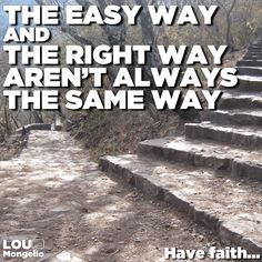 The easy way and the right way aren't always the same way. Have faith...