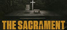 Review: The Sacrament (2013) - or - Real world violence