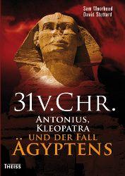 Die entscheidende Seeschlacht der Supermächte Rom und Ägypten um die Weltherrschaft: »31 v. Chr. – Antonius, Kleopatra und der Fall Ägyptens« neu bei Theiss!