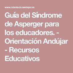 Guía del Síndrome de Asperger para los educadores. - Orientación Andújar - Recursos Educativos