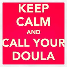 Keep Calm and Call Your Doula