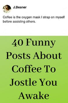 40 Funny Posts About Coffee To Jostle You Awake  #Funny #Posts #About #Coffee #Jostle #Awake