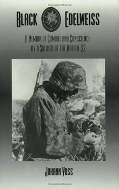 Black Edelweiss: A Memoir of Combat and Conscience by a Soldier of the Waffen-SS by Johann Voss.