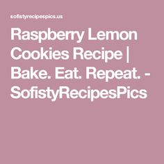 Raspberry Lemon Cookies Recipe | Bake. Eat. Repeat. - SofistyRecipesPics