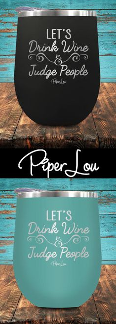 Let's drink wine and judge people wine cup by Piper Lou! You are going to LOVE this stemless wine glass! Perfect addition for to your wine drinking collection! Comes in tons of cute colors and is a must have. Click on image to see more colors.