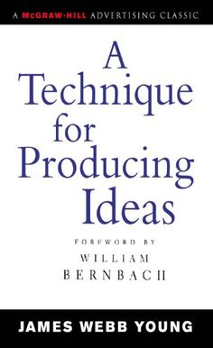 A Technique for Producing Ideas (Advertising Age Classics Library) eBook: James Young: Amazon.co.uk: Books