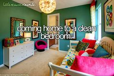 I wish I could come home to a clean room!!! Like HEAVEN!!!!!!!!