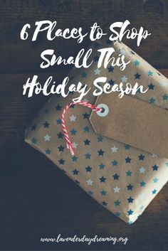 6 Places to Shop Small This Holiday Season: Support Small Businesses and give back! Contains exclusive PROMO Codes for Lavender Daydreaming Readers!
