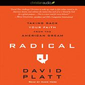 Radical: Taking Back Your Faith from the American Dream (Unabridged) - David Platt