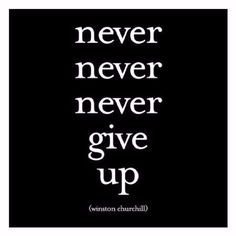 "Quotable Card Winston Churchill ""Never Never Never Give Up"" if you could be with me one more time... Please"