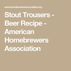 Stout Trousers - Beer Recipe - American Homebrewers Association