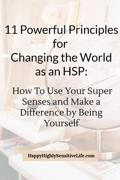 As an HSP, your life has a special purpose. Here are 11 principles for being your beautiful self and using your super senses to change the world for the better. Michael Jackson's Songs, Happy At Work, Highly Sensitive Person, Make A Difference, Change The World, Happy Life, Purpose, Self, Wisdom