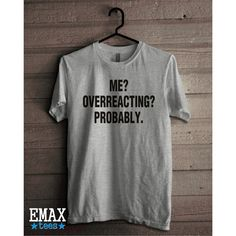 Me Overreacting Probably T-shirt, Sayings Funny Shirt, Sarcasm Tee... (28 BGN) via Polyvore featuring tops, t-shirts, unisex t shirts, cotton tees, green tee, green top and tee-shirt