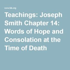 Teachings: Joseph Smith Chapter 14: Words of Hope and Consolation at the Time of Death